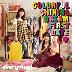 everying!  / 1stアルバム Colorful Shining Dream First Date(ハート) 【通常盤】 ※キャラアニ特典付き