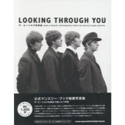 LOOKING THROUGH YOU RARE & UNSEEN PHOTOGRAPHS FROM THE BEATLES BOOK ARCHIVE ザ・ビートルズ写真集