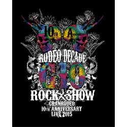 GRANRODEO 10th ANNIVERSARY LIVE 2015 G10 ROCK☆SHOW -RODEO DECADE- 【BD】 ※キャラアニ特典付き