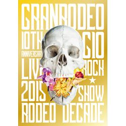 GRANRODEO 10th ANNIVERSARY LIVE 2015 G10 ROCK☆SHOW -RODEO DECADE- ※キャラアニ特典付き