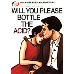 Will�@you�@please�@bottle�@the�@acid�H