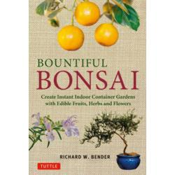 BOUNTIFUL BONSAI Create Instant Indoor Container Gardens with Edible FruitsHerbs and Flowers