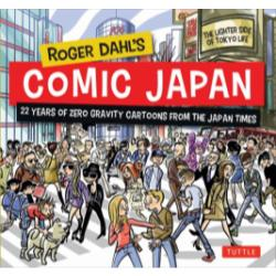 ROGER DAHL'S COMIC JAPAN BEST OF ZERO GRAVITY CARTOONS FROM THE JAPAN TIMES THE LIGHTER SIDE OF TOKYO LIFE