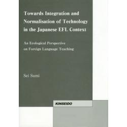 Towards Integration and Normalisation of Technology in the Japanese EFL Context An Ecological Perspective on Foreign Language Te