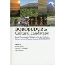BOROBUDUR as Cultural Landscape Local Communities' Initiatives for the Evolutive Conservation of Pusaka Saujana BOROBUDUR