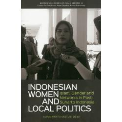 INDONESIAN WOMEN AND LOCAL POLITICS IslamGender and Networks in Post‐Suharto Indonesia [KYOTO CSEAS SERIES ON ASIAN STUDIES 14]
