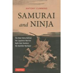SAMURAI and NINJA The Real Story Behind the Japanese Warrior Myth that Shatters the Bushido Mystique