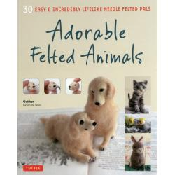 Adorable Felted Animals 30 EASY & INCREDIBLY LIFELIKE NEEDLE FELTED PALS [Gakken Handmade Series]
