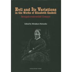 Evil and Its Variations in the Works of Elizabeth Gaskell Sesquicentennial Essays