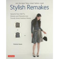 Stylish Remakes Join the latest Tokyo street fashion craze! Upcycle Your Old T'sSweats and Flannels into Trendy Street Fashion