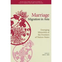 Marriage Migration in Asia Emerging Minorities at the Frontiers of Nation‐States [KYOTO CSEAS SERIES ON ASIAN STUDIES 16]
