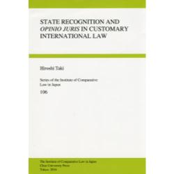 STATE RECOGNITION AND OPINIO JURIS IN CUSTOMARY INTERNATIONAL LAW [Series of the Institute of Comparative Law in Japan 106]