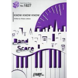 KNOW KNOW KNOW [BAND SCORE PIECE No.1827]