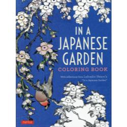 """IN A JAPANESE GARDEN COLORING BOOK With reflections from Lafcadio Hearn's """"In a Japanese Garden"""""""