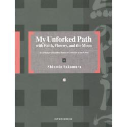 My Unforked Path with FaithFlowersand the Moon An Anthology of Buddhist Poems on Living Life to the Fullest