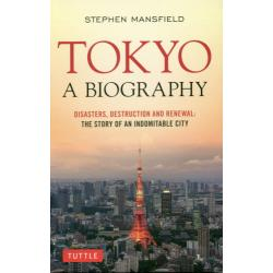 TOKYO:A BIOGRAPHY DISASTERSDESTRUCTION AND RENEWAL:THE STORY OF AN INDOMITABLE CITY
