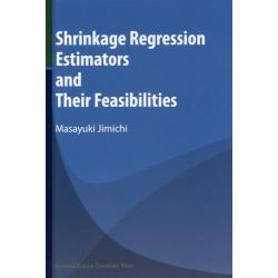 Shrinkage Regression Estimators and Their Feasibilities [関西学院大学研究叢書 第182編]