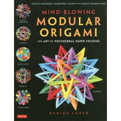 MIND-BLOWING MODULAR ORIGAMI THE ART OF POLYHEDRAL PAPER FOLDING