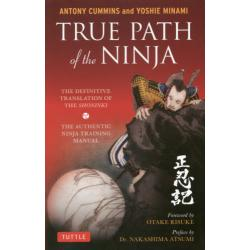 TRUE PATH of the NINJA THE DEFINITIVE TRANSLATION OF THE SHONINKI THE AUTHENTIC NINJA TRAINING MANUAL