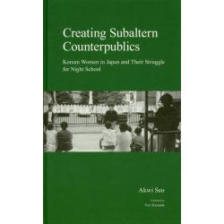 Creating Subaltern Counterpublics Korean Women in Japan and Their Struggle for Night School [JAPANESE SOCIETY SERIES]