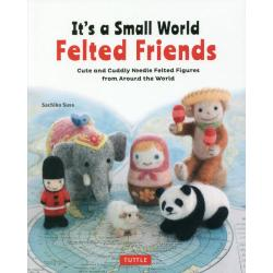 It's a Small World Felted Friends Cute and Cuddly Needle Felted Figures from Around the World