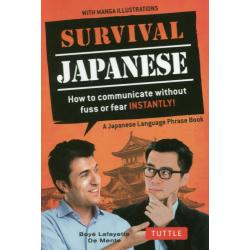 SURVIVAL JAPANESE How to communicate without fuss or fear INSTANTLY! WITH MANGA ILLUSTRATIONS A Japanese Language Phrase Book