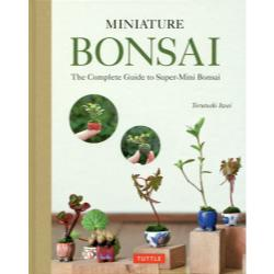 MINIATURE BONSAI The Complete Guide to Super‐Mini Bonsai