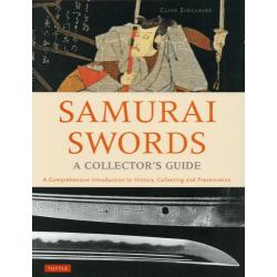 SAMURAI SWORDS A COLLECTOR'S GUIDE A Comprehensive Introduction to HistoryCollecting and Preservation