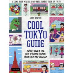 COOL TOKYO GUIDE ADVENTURES IN THE CITY OF KAWAII FASHIONTRAIN SUSHI AND GODZILLA