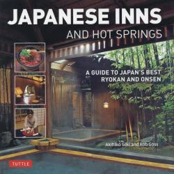 JAPANESE INNS AND HOT SPRINGS A GUIDE TO JAPAN'S BEST RYOKAN AND ONSEN