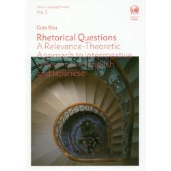 Rhetorical Questions A Relevance‐Theoretic Approach to Interrogative Utterances in English and Japanese [Hituzi Language Studies
