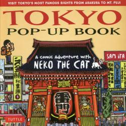 TOKYO POP-UP BOOK VISIT TOKYO'S MOST FAMOUS SIGHTS FROM ASAKUSA TO MT.FUJI A comic Adventure with NEKO THE CAT