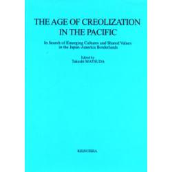 The age of creolization in the Pacific In search of emerging cultures and shared values in the Japan‐America borderlands