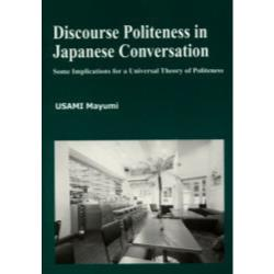 Discourse politeness in Japanese conversation Some implications for a universal theory of politeness [ひつじ研究叢書 言語編第26巻]