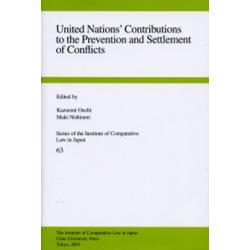 United Nations' contributions to the prevention and settlement of conflicts [Series of the Institute of Comparative Law in Japan