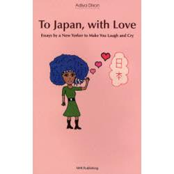 To Japanwith Love Essays by a New Yorker to Make You Laugh and Cry