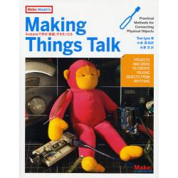 Making Things Talk Arduinoで作る「会話」するモノたち [Make:PROJECTS]