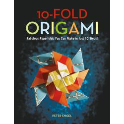 10-FOLD ORIGAMI Fabulous Paperfolds You Can Make in Just 10 Steps!