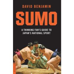 SUMO A THINKING FAN'S GUIDE TO JAPAN'S NATIONAL SPORT