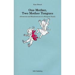 One MotherTwo Mother Tongues Adventures and Misadventures of a Bilingual Family