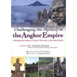 Challenging the Mystery of the Angkor Empire Realizing the Mission of Sophia University in the Asian World [Challenging the Myst
