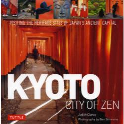 KYOTO CITY OF ZEN VISITING THE HERITAGE SITES OF JAPAN'S ANCIENT CAPITAL