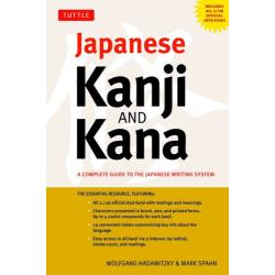 Japanese Kanji AND Kana A COMPLETE GUIDE TO THE JAPANESE WRITING SYSTEM