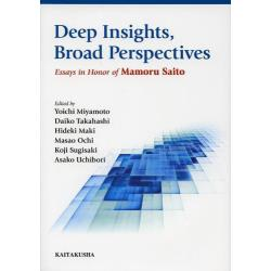 Deep InsightsBroad Perspectives Essays in Honor of Mamoru Saito