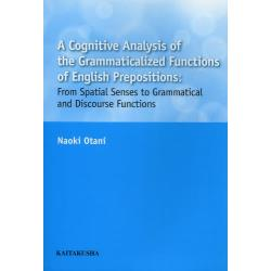A Cognitive Analysis of the Grammaticalized Functions of English Prepositions From Spatial Senses to Grammatical and Discourse F