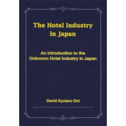 The Hotel Industry in Japan An Introduction to the Unknown Hotel Industry in Japan