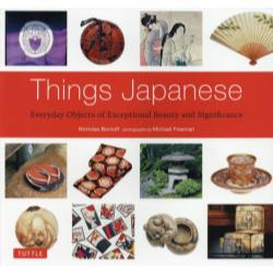 Things Japanese Everyday Objects of Exceptional Beauty and Significance