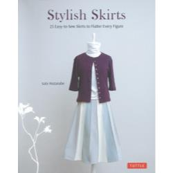 Stylish Skirts 23 Easy‐to‐Sew Skirts to Flatter Every Figure