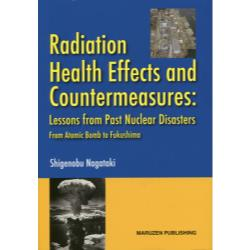 Radiation Health Effects and Countermeasures Lesson from Past Nu Disasters From Atomic Bomb to Fukushima