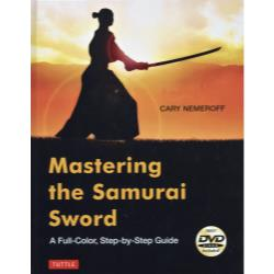Mastering the Samurai Sword A Full‐ColorStep‐by‐Step Guide